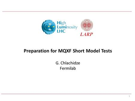 1 Preparation for MQXF Short Model Tests G. Chlachidze Fermilab.