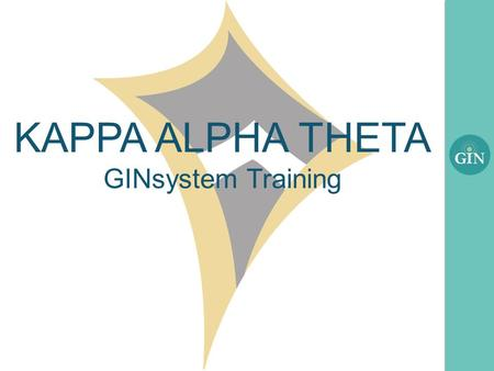 KAPPA ALPHA THETA GINsystem Training. What is the GINsystem? A members-only internal communication system for Kappa Alpha Theta chapters Features : –Announcements.