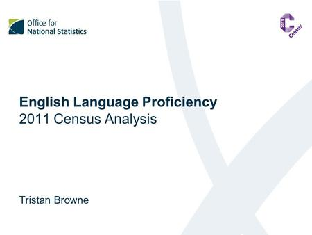 English Language Proficiency 2011 Census Analysis Tristan Browne.
