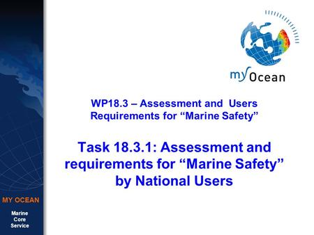 "Marine Core Service MY OCEAN WP18.3 – Assessment and Users Requirements for ""Marine Safety"" Task 18.3.1: Assessment and requirements for ""Marine Safety"""