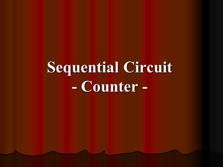 Sequential Circuit - Counter -