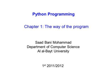 Python Programming Chapter 1: The way of the program Saad Bani Mohammad Department of Computer Science Al al-Bayt University 1 st 2011/2012.