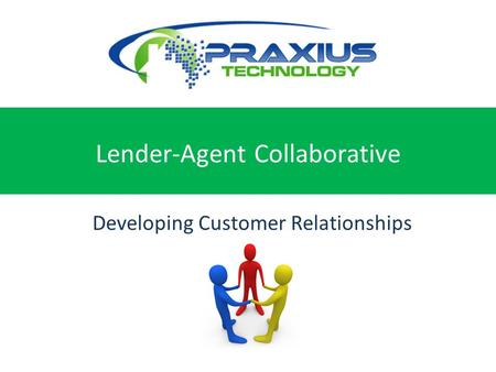 Experience the Future of Real Estate Today Lender-Agent Collaborative Developing Customer Relationships Together.