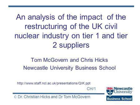 CH/1 © Dr. Christian Hicks and Dr Tom McGovern An analysis of the impact of the restructuring of the UK civil nuclear industry on tier 1 and tier 2 suppliers.