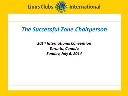 The Successful Zone Chairperson 2014 International Convention Toronto, Canada Sunday, July 6, 2014.