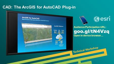 Esri UC 2014 | Technical Workshop | Audience Participation URL: goo.gl/tN4Vzq Open in device browser… CAD: The ArcGIS for AutoCAD Plug-in.
