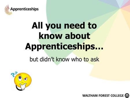 All you need to know about Apprenticeships… but didn't know who to ask.