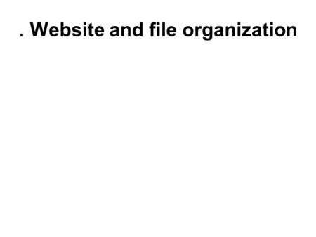 . Website and file organization. How websites work.