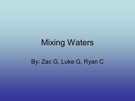 Mixing Waters By: Zac G, Luke G, Ryan C. Procedure 1. Fill three graduated cylinders with 50mL of room temperature water. 2. Heat 50mL of water until.