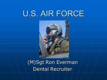 U.S. AIR FORCE (M)Sgt Ron Everman Dental Recruiter.