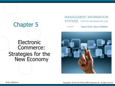 McGraw-Hill/Irwin Copyright © 2013 by The McGraw-Hill Companies, Inc. All rights reserved. Chapter 5 Electronic Commerce: Strategies for the New Economy.