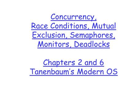 Concurrency, Race Conditions, Mutual Exclusion, Semaphores, Monitors, Deadlocks Chapters 2 and 6 Tanenbaum's Modern OS.