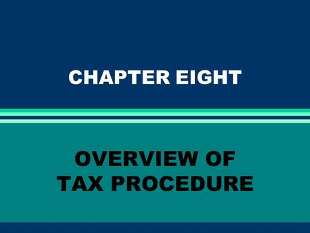 CHAPTER EIGHT OVERVIEW OF TAX PROCEDURE. THE ADMINISTRATION OF THE FEDERAL TAX LAWS l Compilation of tax statutes enacted by Congress.