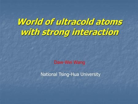 World of ultracold atoms with strong interaction National Tsing-Hua University Daw-Wei Wang.
