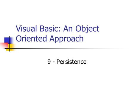 Visual Basic: An Object Oriented Approach 9 - Persistence.