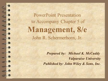 PowerPoint Presentation to Accompany Chapter 5 of Management, 8/e John R. Schermerhorn, Jr. Prepared by:Michael K. McCuddy Valparaiso University Published.