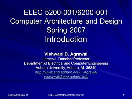 Spring 2008, Jan. 14 ELEC 5200-001/6200-001 Lecture 2 1 ELEC 5200-001/6200-001 Computer Architecture and Design Spring 2007 Introduction Vishwani D. Agrawal.