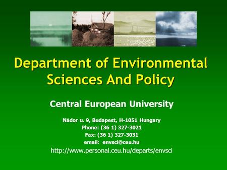 Department of Environmental Sciences And Policy Central European University Nádor u. 9, Budapest, H-1051 Hungary Phone: (36 1) 327-3021 Fax: (36 1) 327-3031.