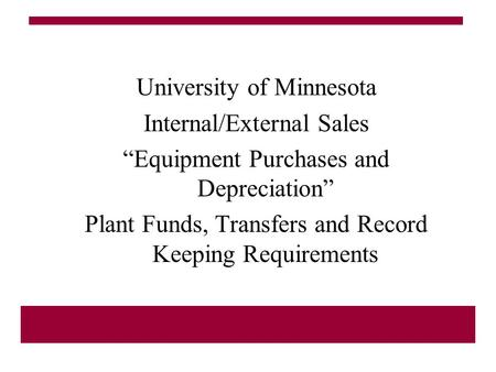 "University of Minnesota Internal/External Sales ""Equipment Purchases and Depreciation"" Plant Funds, Transfers and Record Keeping Requirements."