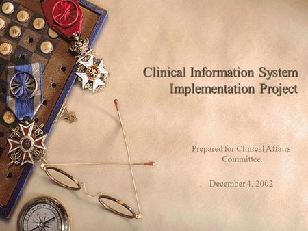 Clinical Information System Implementation Project Prepared for Clinical Affairs Committee December 4, 2002.