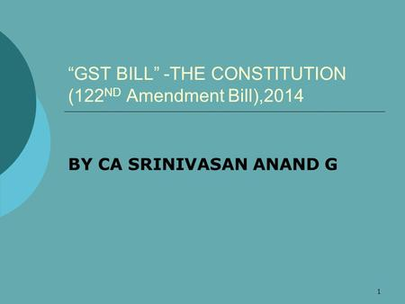 "1 ""GST BILL"" -THE CONSTITUTION (122 ND Amendment Bill),2014 BY CA SRINIVASAN ANAND G."