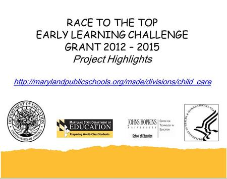 RACE TO THE TOP EARLY LEARNING CHALLENGE GRANT 2012 – 2015 Project Highlights