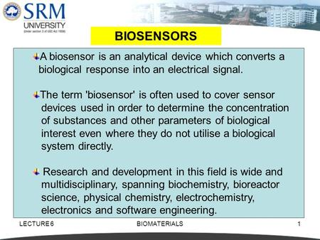 LECTURE 6BIOMATERIALS1 BIOSENSORS A biosensor is an analytical device which converts a biological response into an electrical signal. The term 'biosensor'