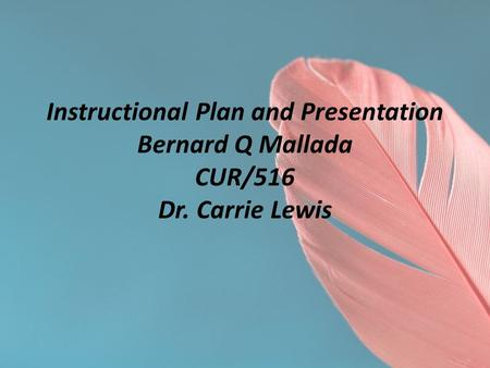 Instructional Plan and Presentation Bernard Q Mallada CUR/516 Dr