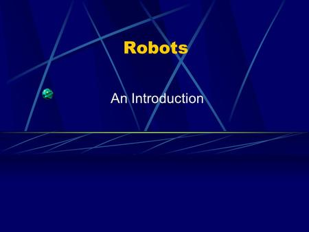 Robots An Introduction. Various Robot Fields: Aerospace (air travel, space exploration) Exploration (underwater, space, volcanic) Entertainment Medical.