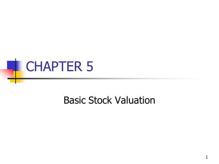 1 CHAPTER 5 Basic Stock Valuation. 2 Topics in Chapter Features of common stock Determining common stock values Efficient markets Preferred stock.