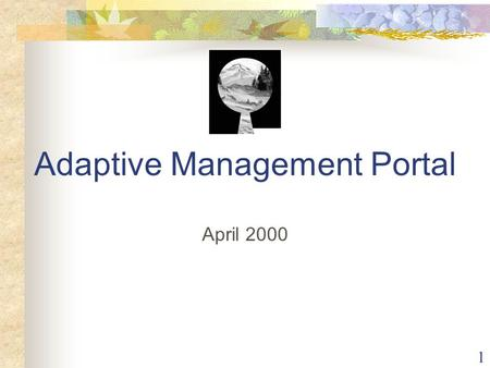 1 Adaptive Management Portal April 2000. 2 3 4.