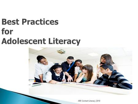 Best Practices for Adolescent Literacy Secondary Alabama Reading Initiative ARI Content Literacy 2010.