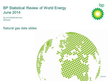 BP Statistical Review of World Energy June 2014 Natural gas data slides bp.com/statisticalreview #BPstats.