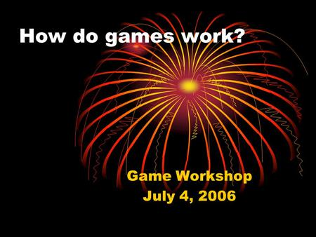 How do games work? Game Workshop July 4, 2006. Parts Sprites/pictures Map/background Music/sounds Player character Enemies Objects.
