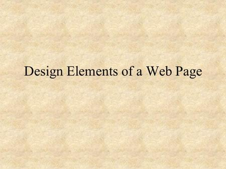 Design Elements of a Web Page. Focal Point Each page should have a focal point to attract the viewer. This can be one large picture or a headline, a combination.