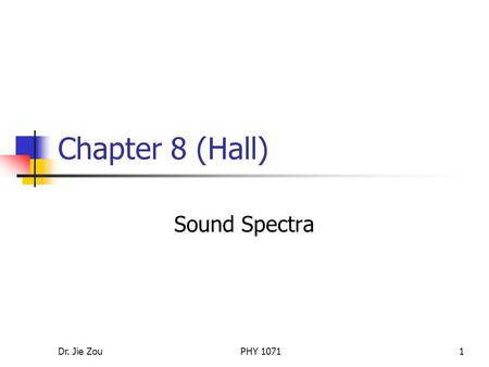Dr. Jie ZouPHY 10711 Chapter 8 (Hall) Sound Spectra.
