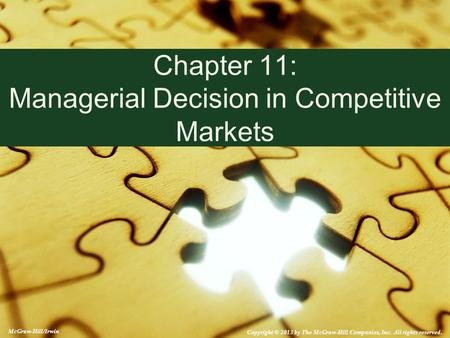 McGraw-Hill/Irwin Copyright © 2013 by The McGraw-Hill Companies, Inc. All rights reserved. Chapter 11: Managerial Decision in Competitive Markets.