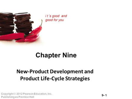 9- 1 Copyright © 2012 Pearson Education, Inc. Publishing as Prentice Hall i t 's good and good for you Chapter Nine New-Product Development and Product.