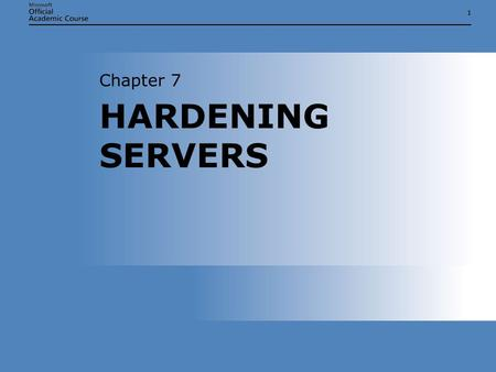 Chapter 7 HARDENING SERVERS.