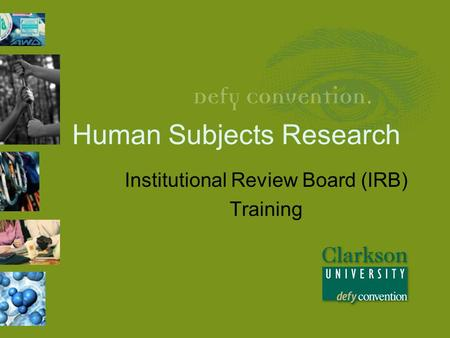 Human Subjects Research Institutional Review Board (IRB) Training.