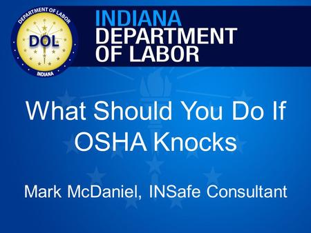 What Should You Do If OSHA Knocks Mark McDaniel, INSafe Consultant.