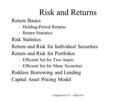 Chapters 9 & 10 – MBA504 Risk and Returns Return Basics –Holding-Period Returns –Return Statistics Risk Statistics Return and Risk for Individual Securities.