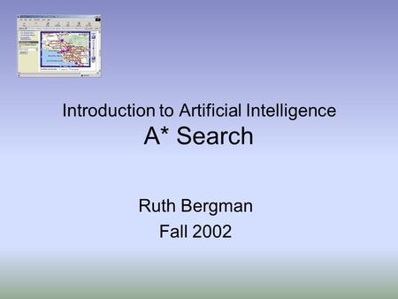 Introduction to Artificial Intelligence A* Search Ruth Bergman Fall 2002.