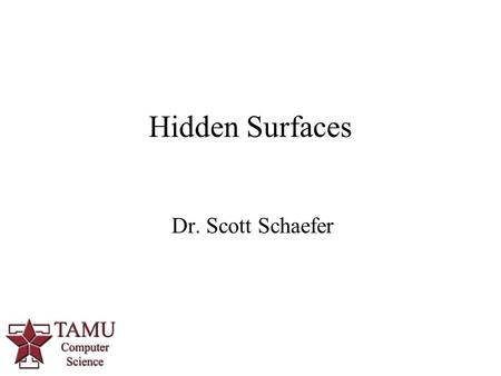 1 Dr. Scott Schaefer Hidden Surfaces. 2/62 Hidden Surfaces.