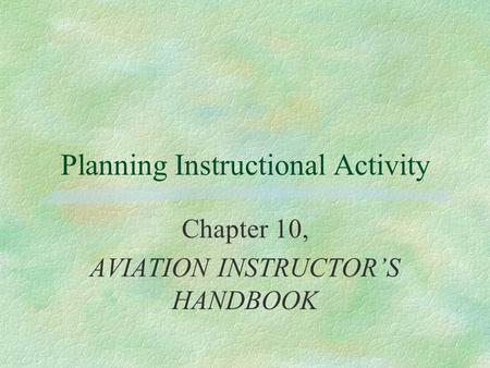 Planning Instructional Activity Chapter 10, AVIATION INSTRUCTOR'S HANDBOOK.