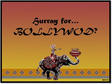 Hurray for… BOLLYWOD?. The Musical in General An American invention that combined a theatrical play with songs to move the narrative along. Originally.