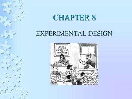 CHAPTER 8 EXPERIMENTAL DESIGN.