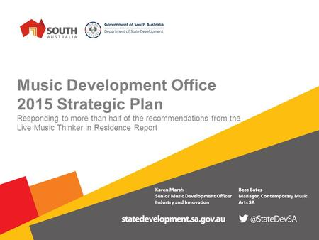 Music Development Office 2015 Strategic Plan Responding to more than half of the recommendations from the Live Music Thinker in Residence Report Karen.