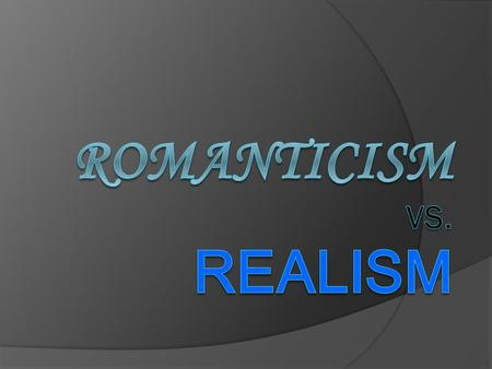 Romantic definition  Reaction to 18 th century classicism & rationalism  Viewed as revolutionary, emphasized change  Events now affect human thought.