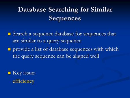 Database Searching for Similar Sequences Search a sequence database for sequences that are similar to a query sequence Search a sequence database for sequences.